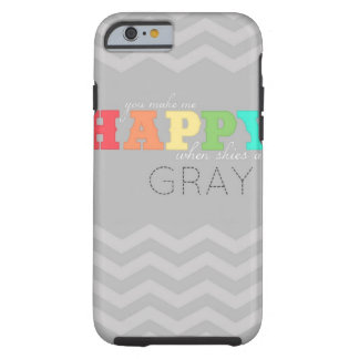 you make me happy, chevron iPhone 6 case Tough iPhone 6 Case
