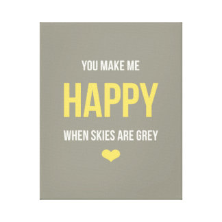 You Make Me Happy When Skies are Grey Gallery Wrap Canvas