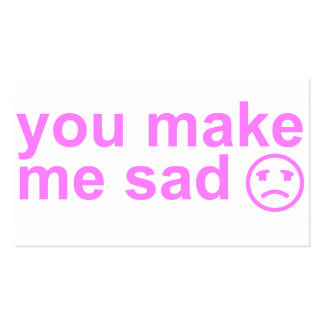you make me sad card business card templates
