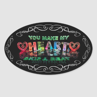 You Make My Heart Skip a Beat Oval Sticker