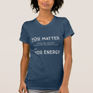 You Matter unless dark Tshirt (2 sided)