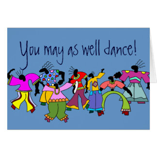 You May As Well Dance! Card