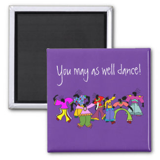 You May As Well Dance! Magnet