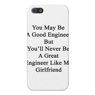 You May Be A Good Engineer But You'll Never Be A G iPhone 5/5S Case