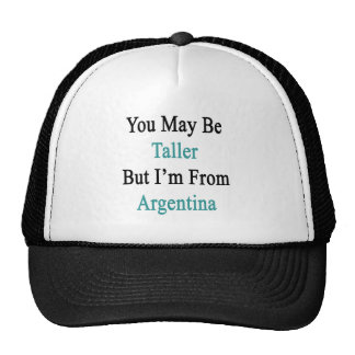 You May Be Taller But I'm From Argentina Cap