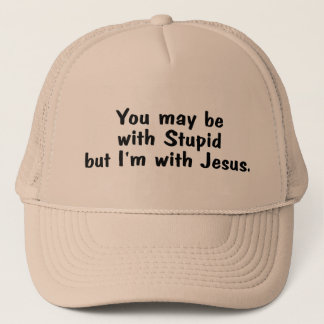 You May Be With Stupid But Im With Jesus Trucker Hat