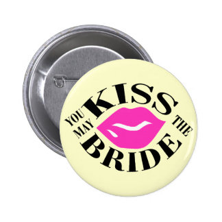 YOU MAY KISS THE BRIDE PINBACK BUTTONS