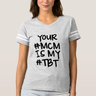 You MCM is my TBT funny T-Shirt
