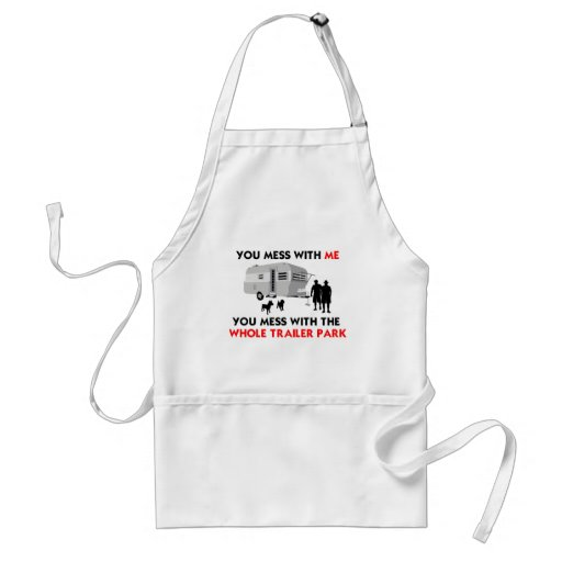 You mess w/ me, you mess w/ the whole trailer park aprons