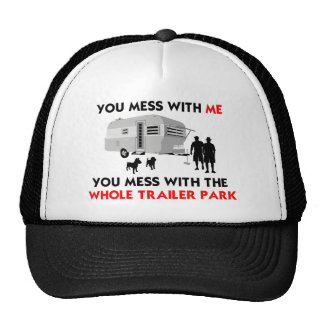 You mess w/ me, you mess w/ the whole trailer park cap