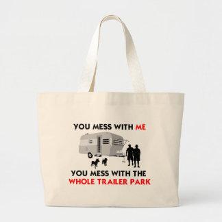 You mess w/ me, you mess w/ the whole trailer park jumbo tote bag