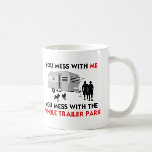 You mess w/ me, you mess w/ the whole trailer park mugs