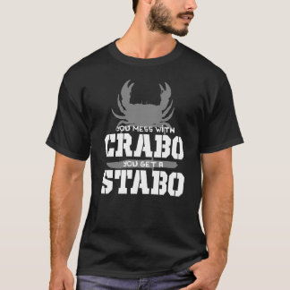 You Mess With Crabo You Get A Stabo T-Shirt
