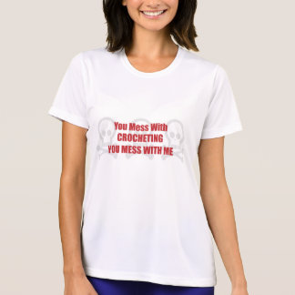You Mess With Crocheting You Mess With Me T-shirt
