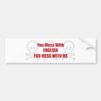 You Mess With English You Mess With Me Bumper Sticker