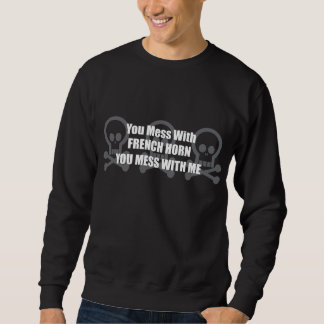 You Mess With French Horn You Mess With Me Sweatshirt