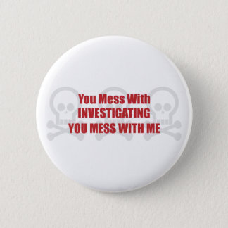 You Mess With Investigating You Mess With Me 6 Cm Round Badge