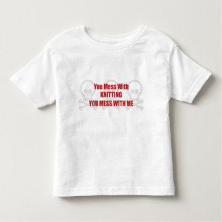 You Mess With Knitting You Mess With Me Shirts