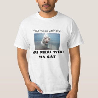 You mess with me, You mess with my cat Tshirts