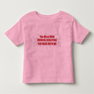 You Mess With Medical Assisting You Mess With Me T Shirts