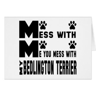 You mess with my Bedlington Terrier Card