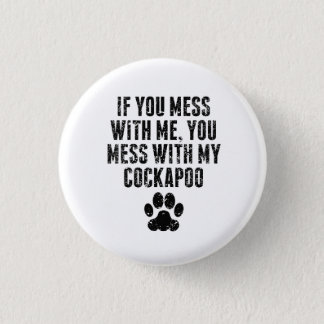 You Mess With My Cockapoo 3 Cm Round Badge
