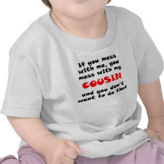 You Mess With My Cousin T-shirts