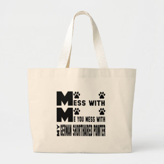 You mess with my German shorthaired pointer Large Tote Bag