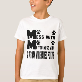 You mess with my German Wirehaired Pointer T-Shirt