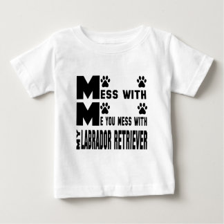 You mess with my Labrador Retriever Baby T-Shirt
