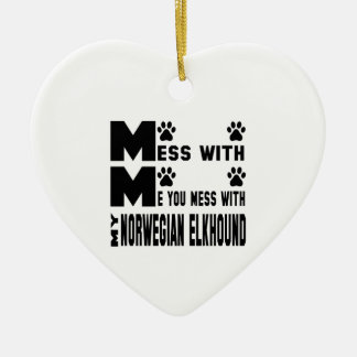 You mess with my Norwegian Elkhound Ceramic Heart Decoration