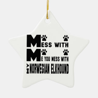 You mess with my Norwegian Elkhound Ceramic Star Decoration