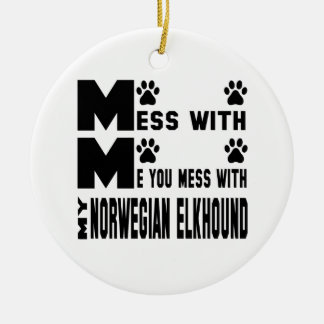 You mess with my Norwegian Elkhound Round Ceramic Decoration