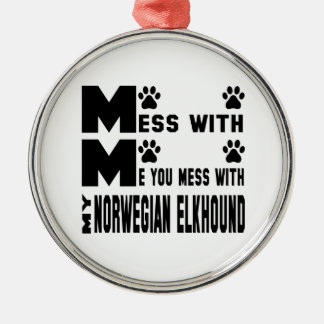 You mess with my Norwegian Elkhound Silver-Colored Round Decoration
