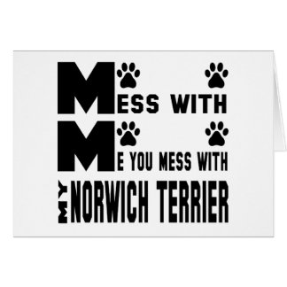 You mess with my Norwich Terrier Card