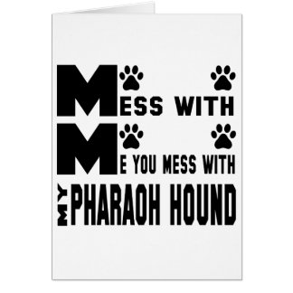 You mess with my Pharaoh Hound Card