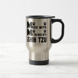 You mess with my Shih Tzu Travel Mug