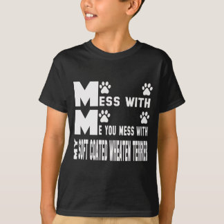 You mess with my Soft Coated Wheaten Terrier T-Shirt