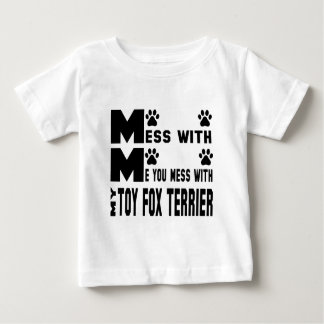 You mess with my Toy Fox Terrier Baby T-Shirt