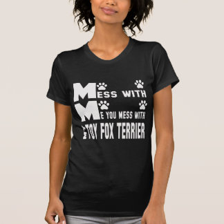 You mess with my Toy Fox Terrier T-Shirt