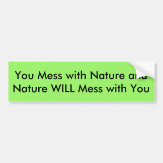 You Mess with Nature bumper sticker