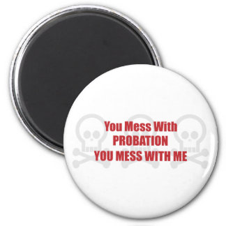 You Mess With Probation You Mess With Me 6 Cm Round Magnet