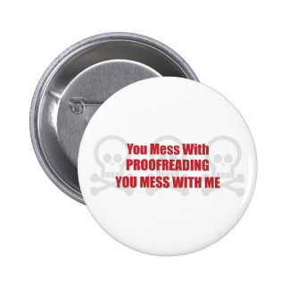 You Mess With Proofreading You Mess With Me 6 Cm Round Badge