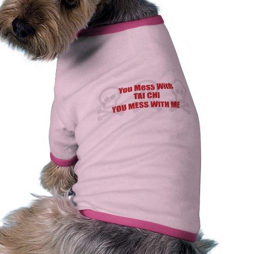 You Mess With Tai Chi You Mess With Me Pet T Shirt