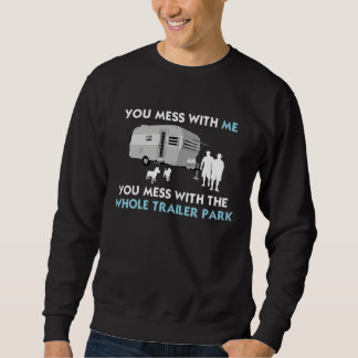...You Mess with the Whole Trailer Park! Sweatshirt