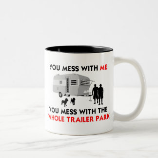 ...You Mess with the Whole Trailer Park! Two-Tone Coffee Mug