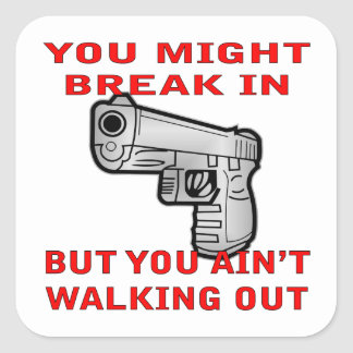 You Might Break In But You Ain't Walking Out Square Sticker