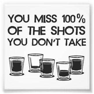 You Miss 100% of the Shots You Don't Take Photographic Print