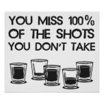 You Miss 100% of the Shots You Don't Take Posters