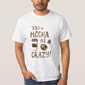 you mocha me crazy tshirts